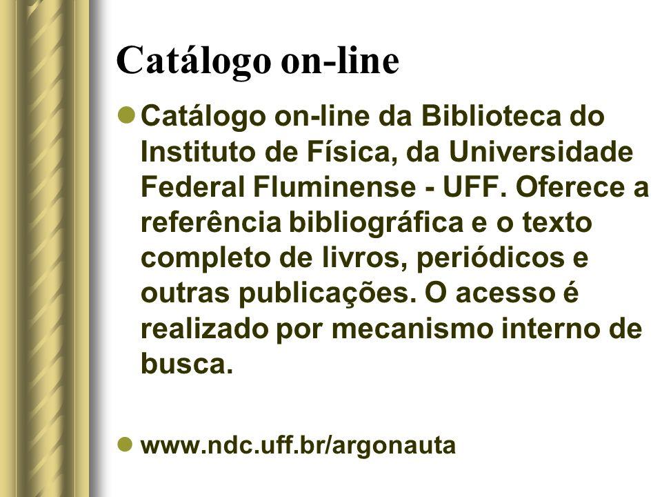 Catálogo on-line Catálogo on-line da Biblioteca do Instituto de Física, da Universidade Federal Fluminense - UFF. Oferece a referência bibliográfica e