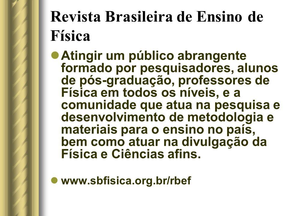 Revista Brasileira de Ensino de Física Atingir um público abrangente formado por pesquisadores, alunos de pós-graduação, professores de Física em todo
