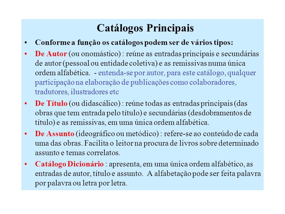 Tipos de Catálogos: internos e externos INTERNOS (também chamados: auxiliares, técnicos, de controle do bibliotecário) topográfico biobibliográfico, d