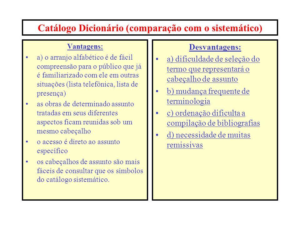 Catálogos Principais Conforme a função os catálogos podem ser de vários tipos: De Autor (ou onomástico) : reúne as entradas principais e secundárias d