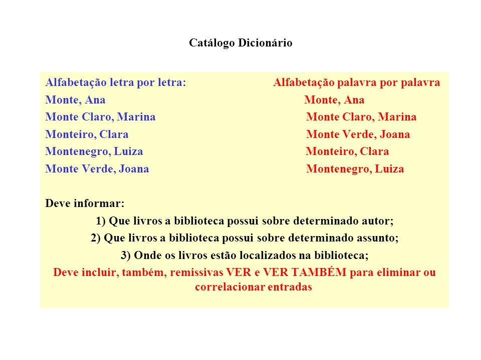 Catálogo Dicionário (comparação com o sistemático) Vantagens: a) o arranjo alfabético é de fácil compreensão para o público que já é familiarizado com