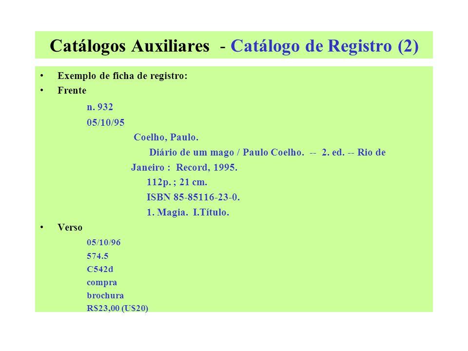 Catálogos Auxiliares - Catálogo de Registro (1) Também chamado de inventário ou tombo. Este catálogo arrola livros e folhetos pela ORDEM CRONOLÓGICA D