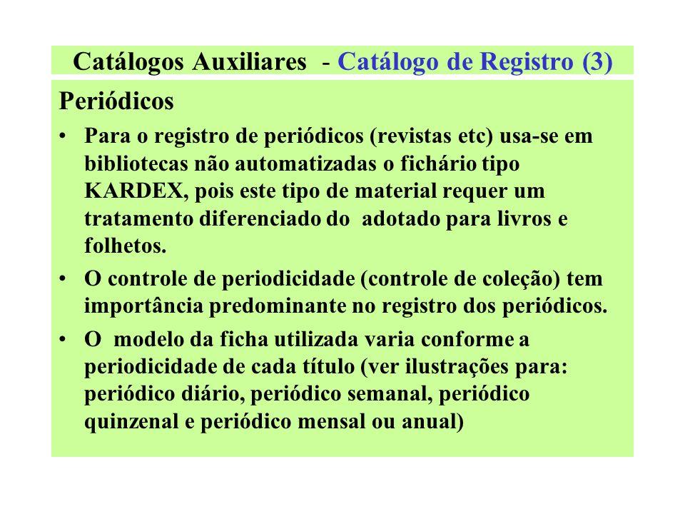 Catálogos Auxiliares - Catálogo de Registro (2) Exemplo de ficha de registro: Frente n. 932 05/10/95 Coelho, Paulo. Diário de um mago / Paulo Coelho.