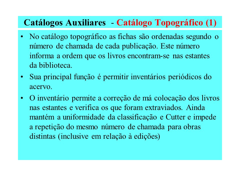 Catálogos Auxiliares - Catálogo de Registro (3) Periódicos Para o registro de periódicos (revistas etc) usa-se em bibliotecas não automatizadas o fich