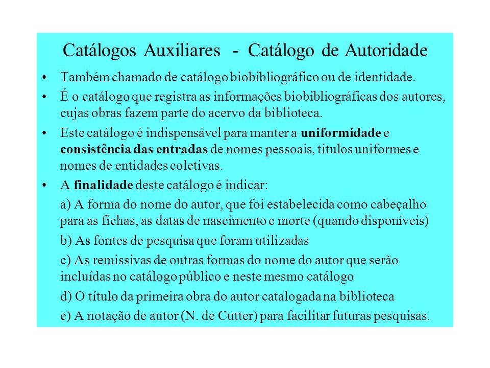 Catálogos Auxiliares - Catálogo Topográfico (2) O número de chamada é composto pela CLASSIFICAÇÃO, seguido do NÚMERO DE CUTTER (relacionado ao nome do