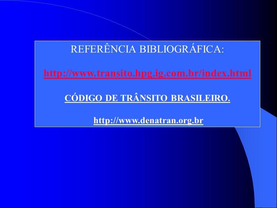 REFERÊNCIA BIBLIOGRÁFICA: http://www.transito.hpg.ig.com.br/index.html CÓDIGO DE TRÂNSITO BRASILEIRO.