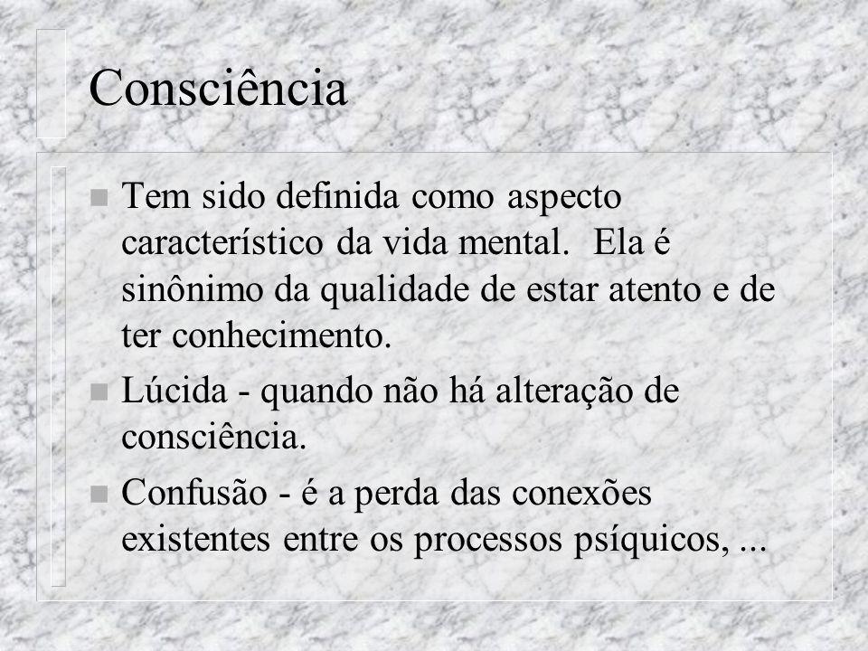 Consciência n Tem sido definida como aspecto característico da vida mental. Ela é sinônimo da qualidade de estar atento e de ter conhecimento. n Lúcid