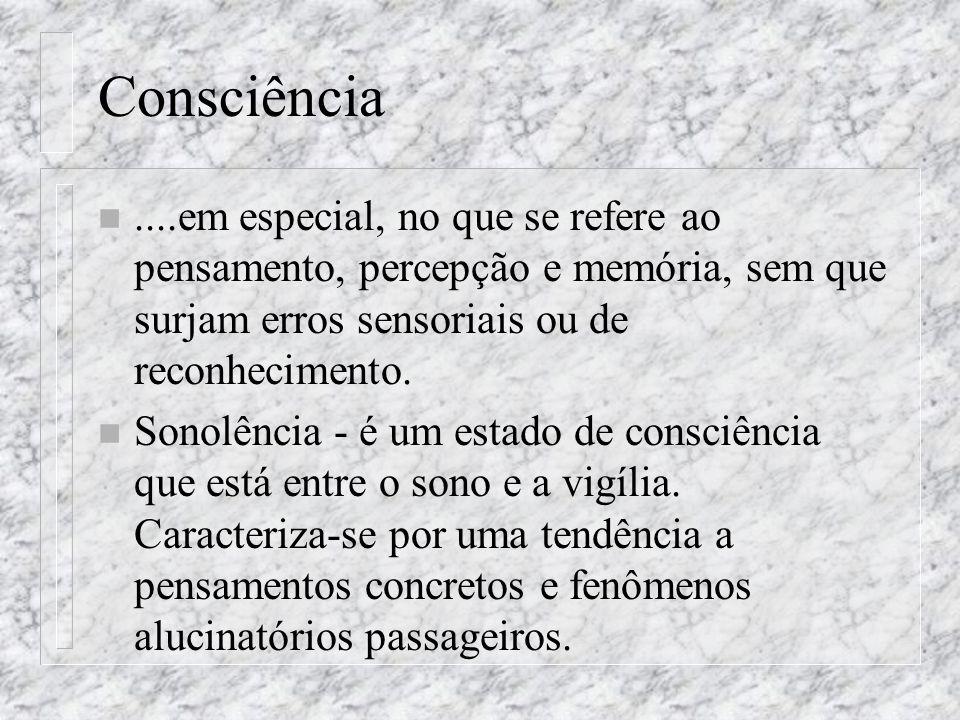 Consciência n....em especial, no que se refere ao pensamento, percepção e memória, sem que surjam erros sensoriais ou de reconhecimento. n Sonolência
