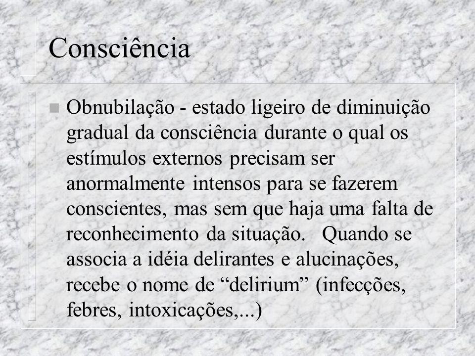 Consciência n Obnubilação - estado ligeiro de diminuição gradual da consciência durante o qual os estímulos externos precisam ser anormalmente intenso