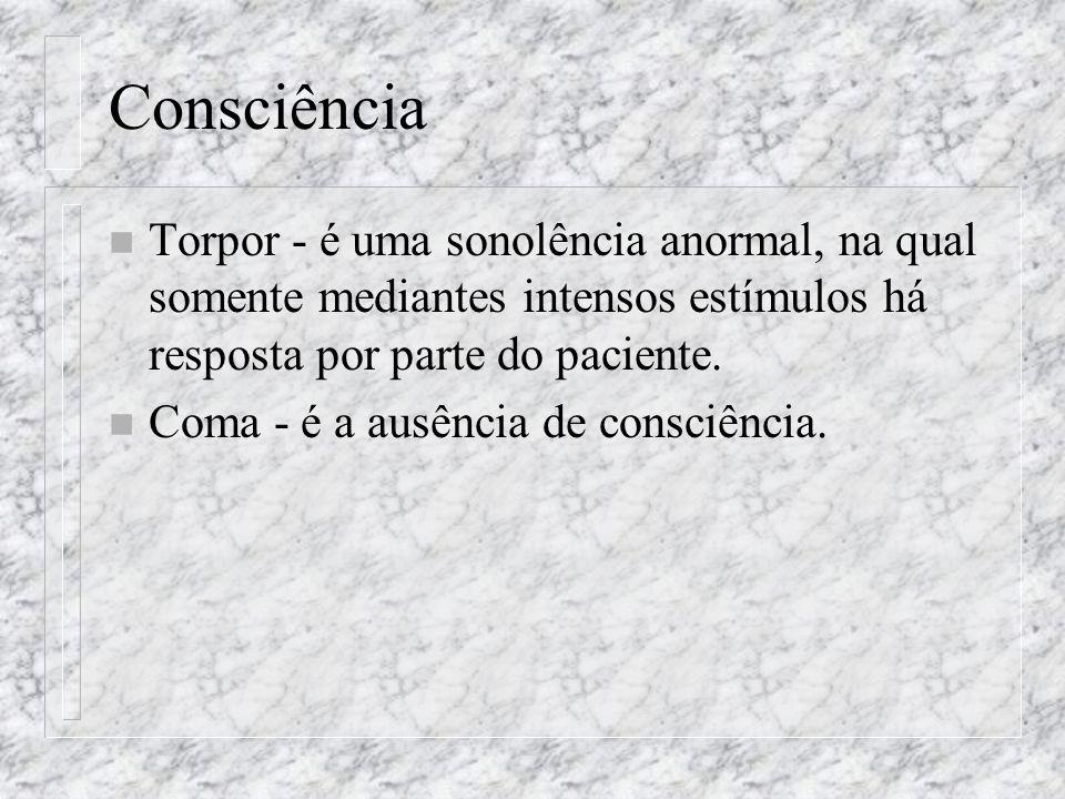 Consciência n Torpor - é uma sonolência anormal, na qual somente mediantes intensos estímulos há resposta por parte do paciente. n Coma - é a ausência