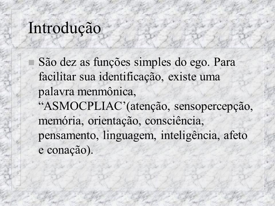 Introdução n São dez as funções simples do ego. Para facilitar sua identificação, existe uma palavra menmônica, ASMOCPLIAC(atenção, sensopercepção, me