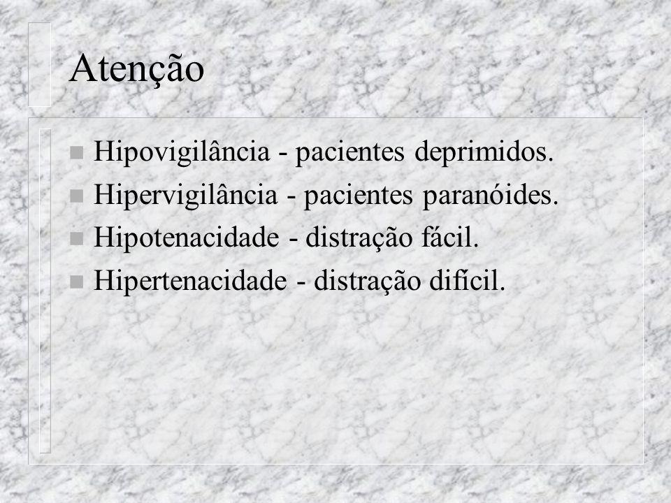 Atenção n Hipovigilância - pacientes deprimidos. n Hipervigilância - pacientes paranóides. n Hipotenacidade - distração fácil. n Hipertenacidade - dis