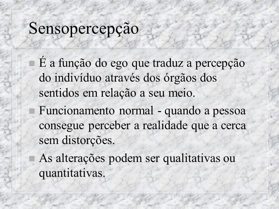 Sensopercepção n É a função do ego que traduz a percepção do indivíduo através dos órgãos dos sentidos em relação a seu meio. n Funcionamento normal -
