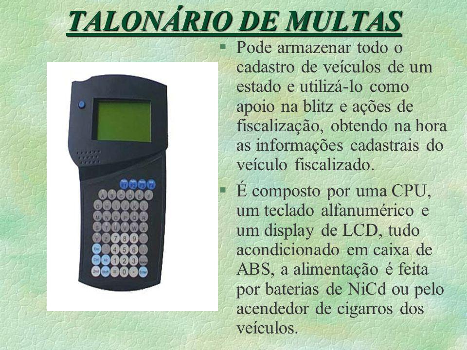 TALONÁRIO DE MULTAS §É um terminal para armazenamento ou aquisição de dados, baseado em uma CPU microprocessada. Foi desenvolvido para atender às nece