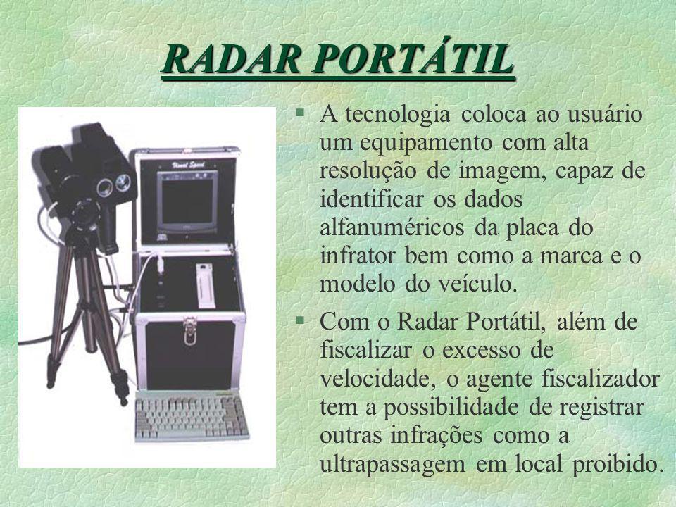 RADAR PORTÁTIL §Radar Eletrônico Portátil baseado em radar a Laser, de alta precisão, com sistema digital de captura de imagens totalmente automatizad
