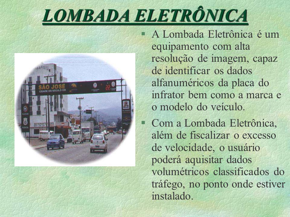 §Instalado em um cruzamento semaforizado Como vantagem adicional do Radar Eletrônico, temos a possibilidade de utilizá-lo também como verificador do A