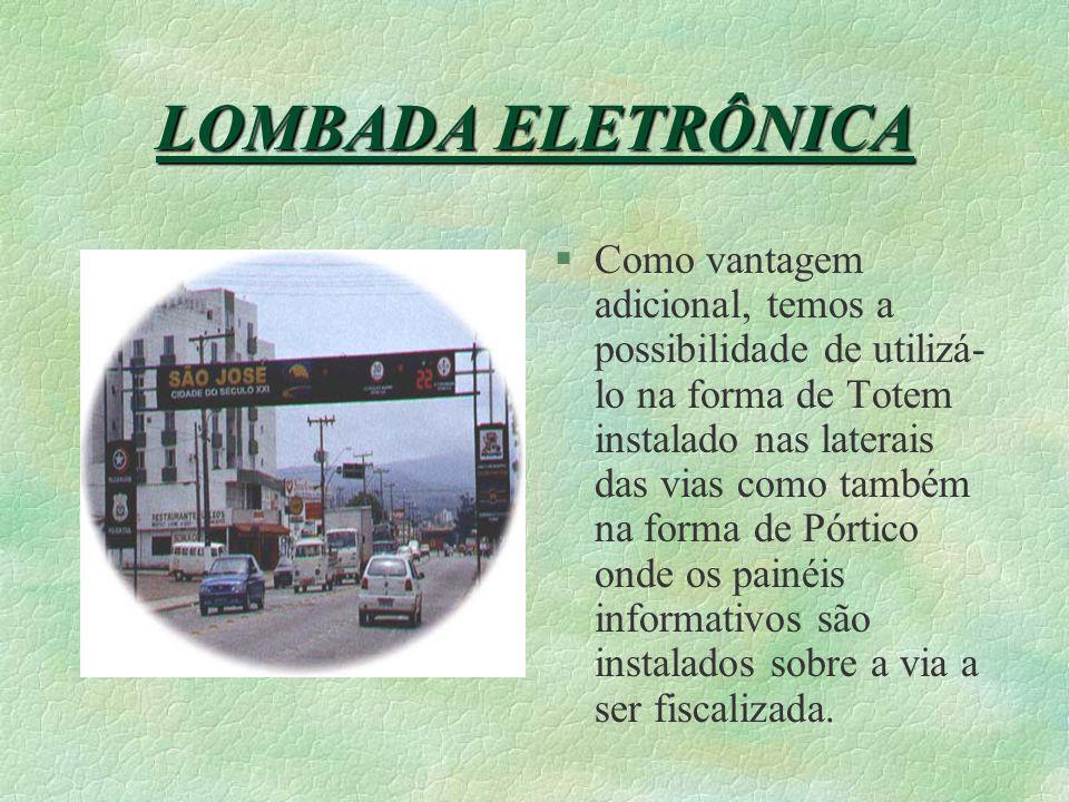 LOMBADA ELETRÔNICA §A Lombada Eletrônica é um equipamento com alta resolução de imagem, capaz de identificar os dados alfanuméricos da placa do infrat