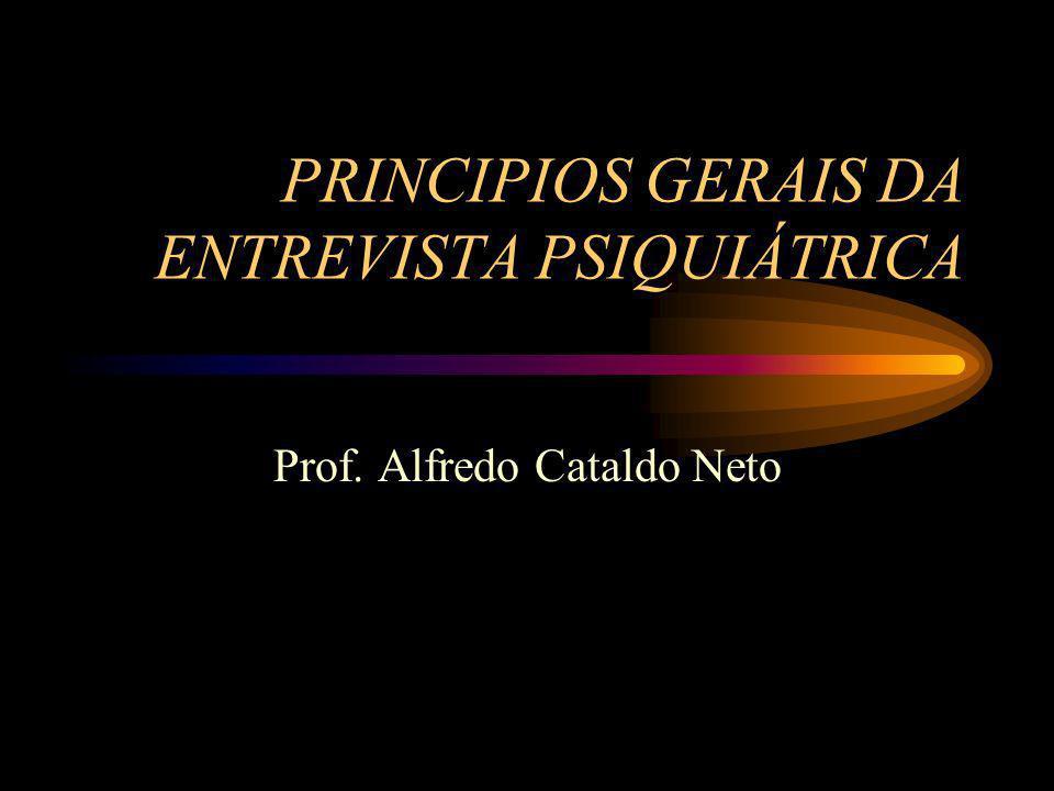 PRINCIPIOS GERAIS DA ENTREVISTA PSIQUIÁTRICA Prof. Alfredo Cataldo Neto