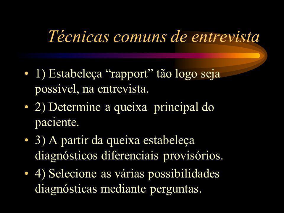 Técnicas comuns de entrevista 1) Estabeleça rapport tão logo seja possível, na entrevista.