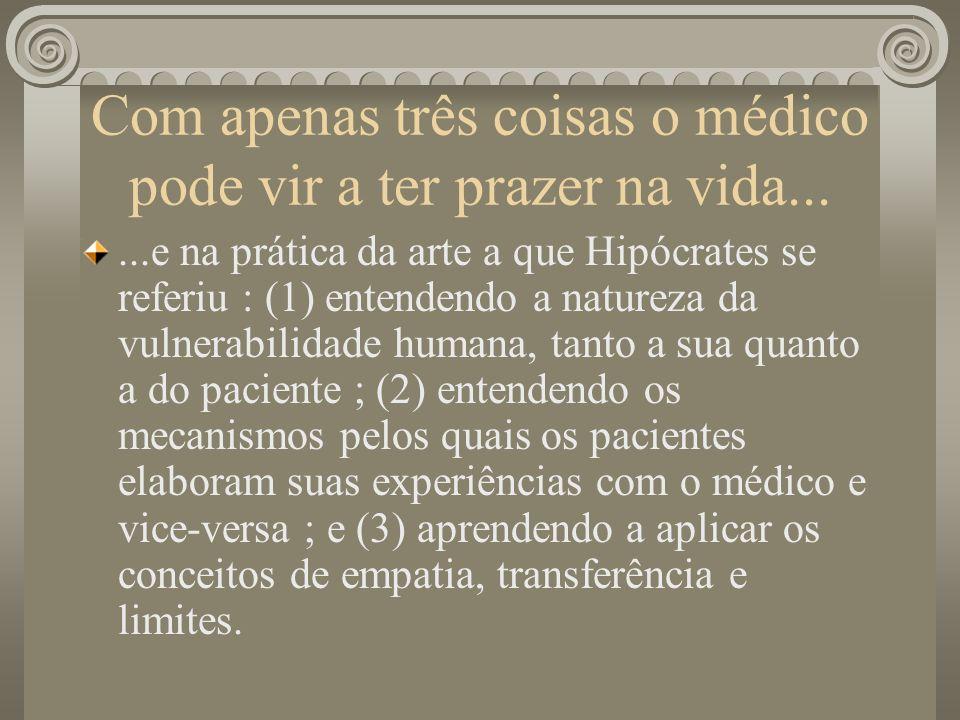 Com apenas três coisas o médico pode vir a ter prazer na vida......e na prática da arte a que Hipócrates se referiu : (1) entendendo a natureza da vul