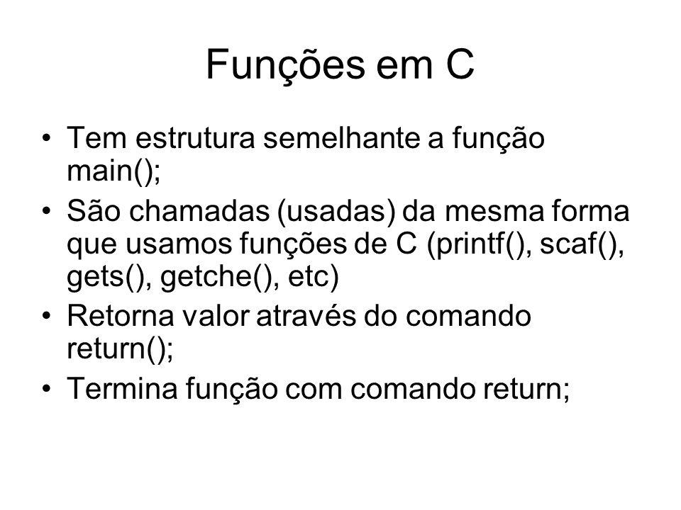 Funções em C Tem estrutura semelhante a função main(); São chamadas (usadas) da mesma forma que usamos funções de C (printf(), scaf(), gets(), getche(