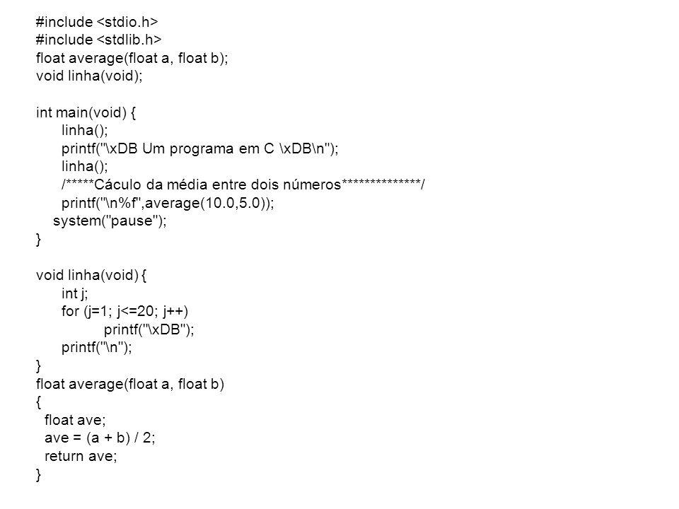 Funções e Vetores float average(int size, float list[]) { int k; float sum = 0.0; for (k=0; k<size; k++) sum += list[k]; return sum / size; } void print_table(int x_size, int y_size, float table[][5]); { int i, j; for (i = 0; i < xsize; i++) { for (j = 0; j < y_size; j++) printf( \t%f , (double) table[i][j]); printf( \n ); } }