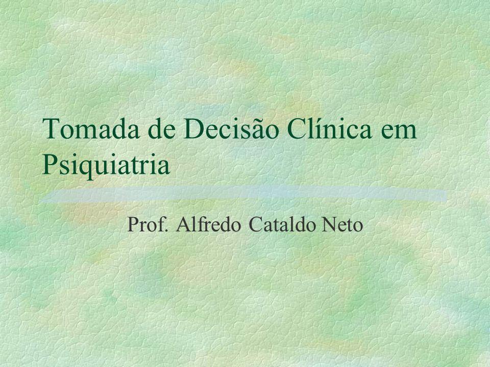 Tomada de Decisão Clínica em Psiquiatria Prof. Alfredo Cataldo Neto