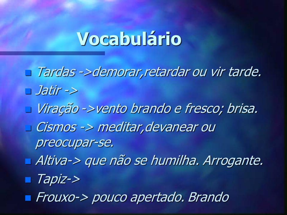 Vocabulário n Tardas ->demorar,retardar ou vir tarde.