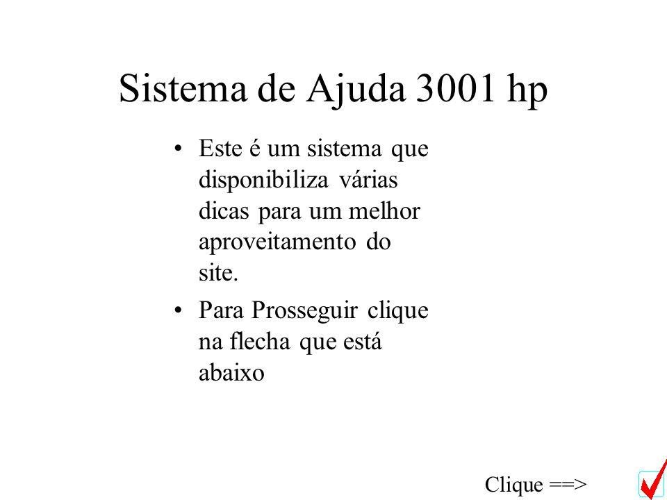 Sistema de Ajuda 3001 hp Este é um sistema que disponibiliza várias dicas para um melhor aproveitamento do site.