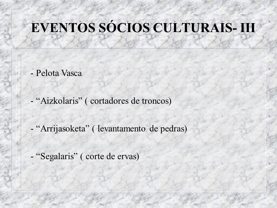 EVENTOS SÓCIOS CULTURAIS- III - Pelota Vasca - Aizkolaris ( cortadores de troncos) - Arrijasoketa ( levantamento de pedras) - Segalaris ( corte de erv