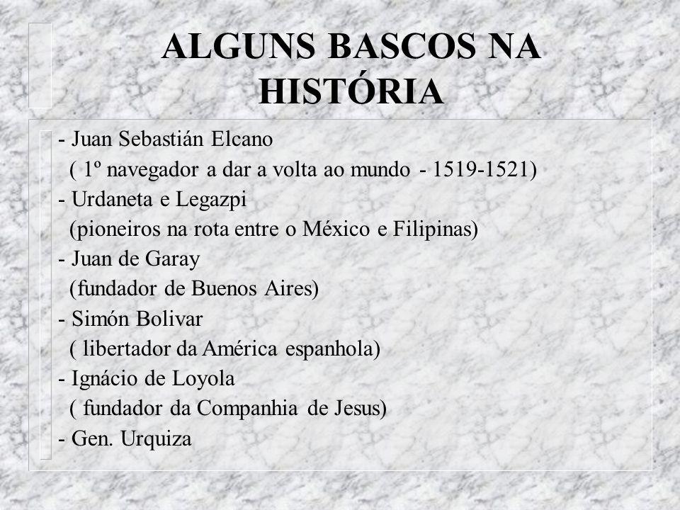 ALGUNS BASCOS NA HISTÓRIA - Juan Sebastián Elcano ( 1º navegador a dar a volta ao mundo - 1519-1521) - Urdaneta e Legazpi (pioneiros na rota entre o M