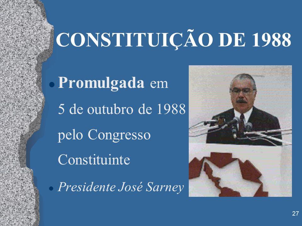 27 CONSTITUIÇÃO DE 1988 l Promulgada em 5 de outubro de 1988 pelo Congresso Constituinte l Presidente José Sarney