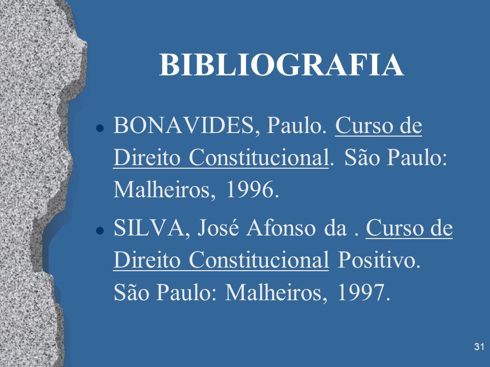 31 BIBLIOGRAFIA l BONAVIDES, Paulo. Curso de Direito Constitucional. São Paulo: Malheiros, 1996. l SILVA, José Afonso da. Curso de Direito Constitucio