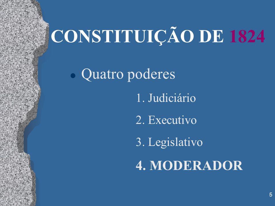 5 CONSTITUIÇÃO DE 1824 l Quatro poderes 1. Judiciário 2. Executivo 3. Legislativo 4. MODERADOR