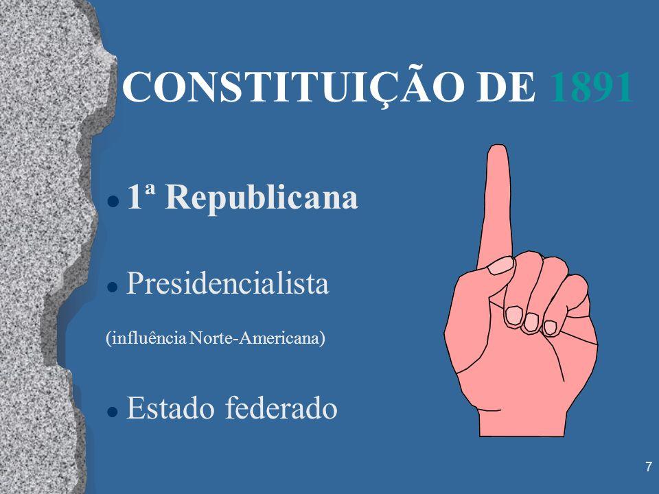 7 CONSTITUIÇÃO DE 1891 l 1ª Republicana l Presidencialista (influência Norte-Americana) l Estado federado
