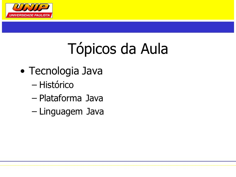 Tecnologia Java Java é tanto uma linguagem como uma plataforma –Em geral plataformas são compostas por Hardware e Software (SO) –Java é uma plataforma de Software –Java é uma linguagem de programação