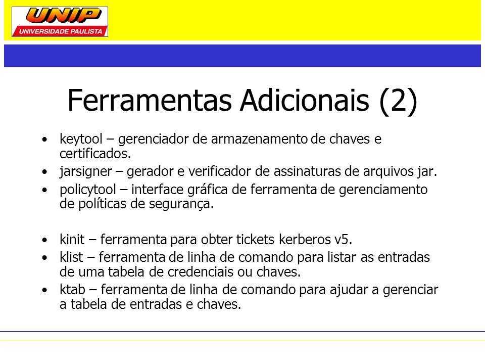 Ferramentas Adicionais (2) keytool – gerenciador de armazenamento de chaves e certificados. jarsigner – gerador e verificador de assinaturas de arquiv