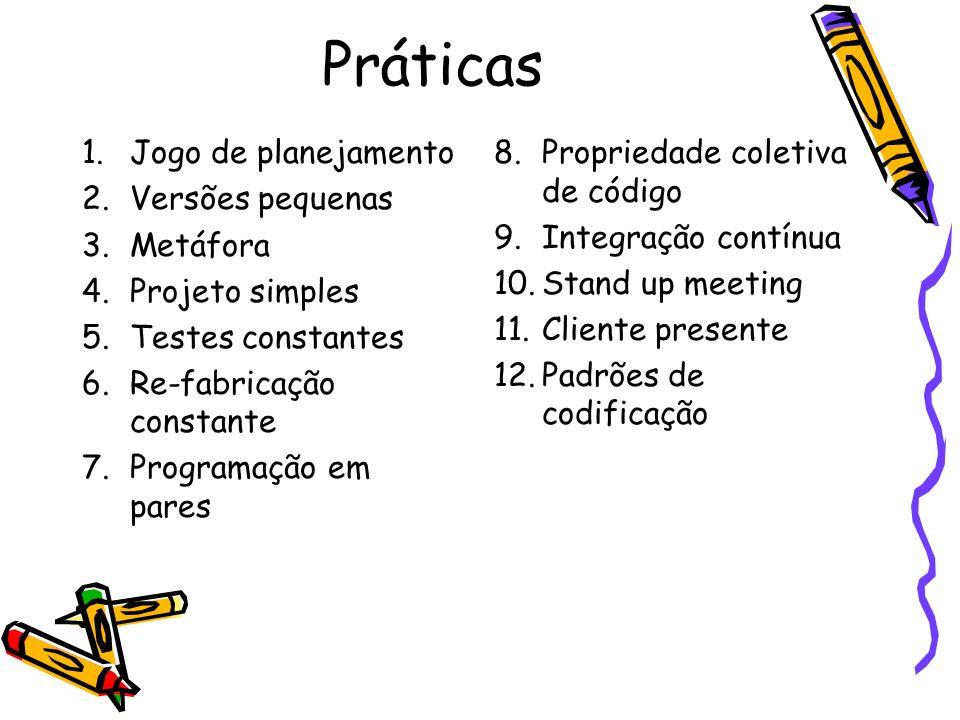 Práticas 1.Jogo de planejamento 2.Versões pequenas 3.Metáfora 4.Projeto simples 5.Testes constantes 6.Re-fabricação constante 7.Programação em pares 8