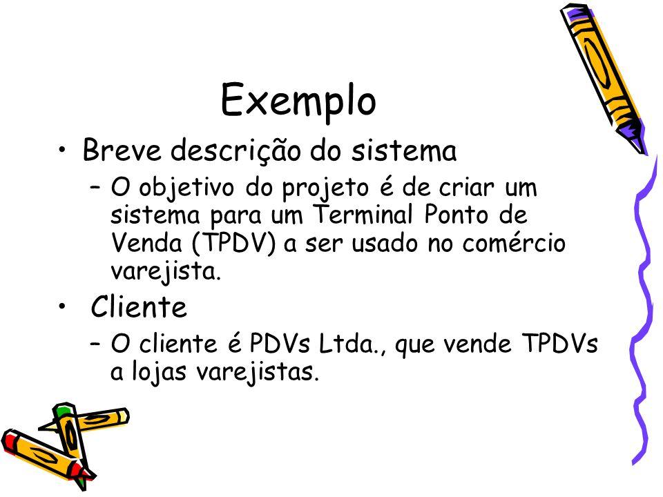 Exemplo Breve descrição do sistema –O objetivo do projeto é de criar um sistema para um Terminal Ponto de Venda (TPDV) a ser usado no comércio varejis