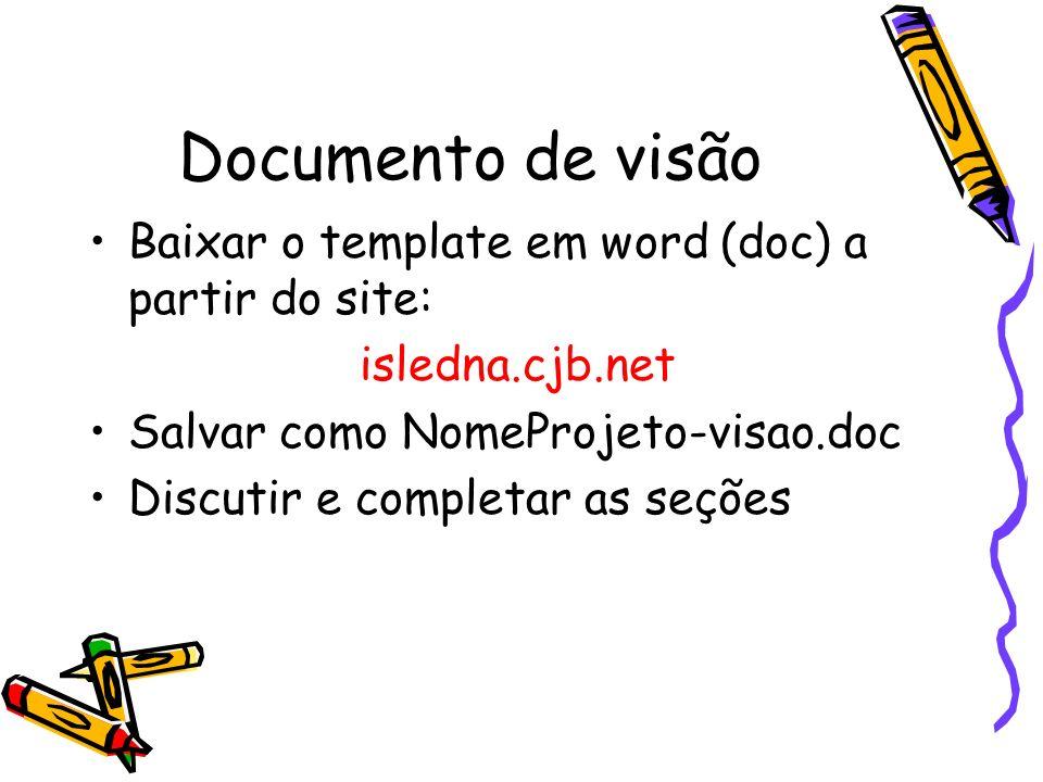 Documento de visão Baixar o template em word (doc) a partir do site: isledna.cjb.net Salvar como NomeProjeto-visao.doc Discutir e completar as seções