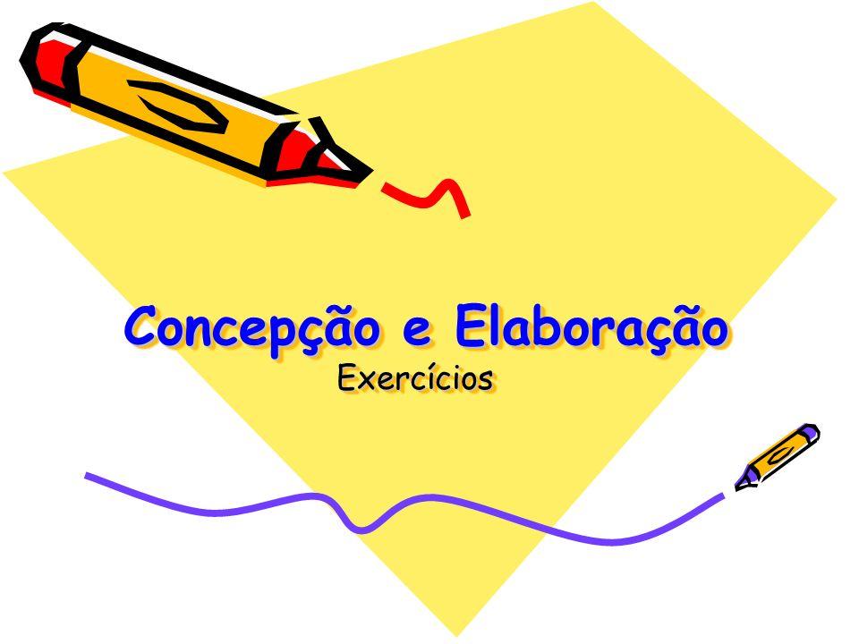 Concepção e Elaboração Exercícios Concepção e Elaboração Exercícios