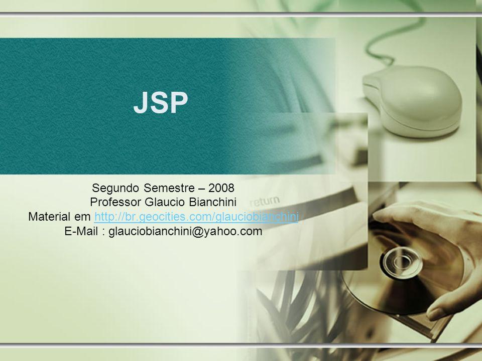 JSP Segundo Semestre – 2008 Professor Glaucio Bianchini Material em http://br.geocities.com/glauciobianchinihttp://br.geocities.com/glauciobianchini E