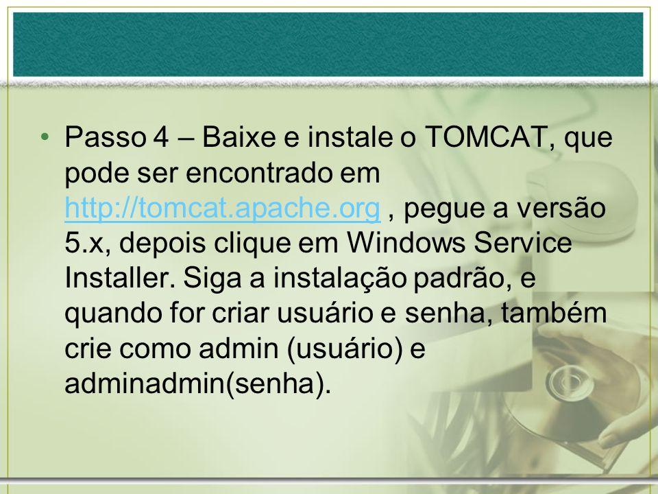 Passo 4 – Baixe e instale o TOMCAT, que pode ser encontrado em http://tomcat.apache.org, pegue a versão 5.x, depois clique em Windows Service Installe
