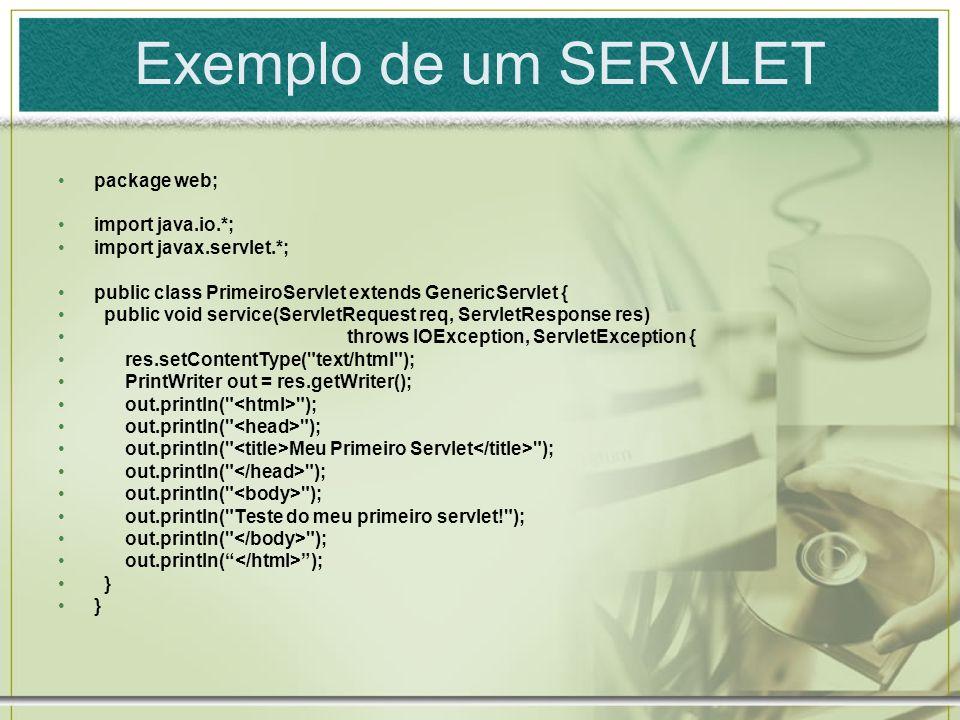 Exemplo de um SERVLET package web; import java.io.*; import javax.servlet.*; public class PrimeiroServlet extends GenericServlet { public void service