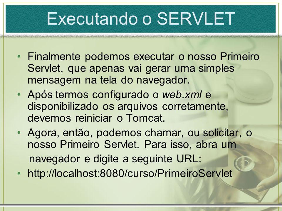 Executando o SERVLET Finalmente podemos executar o nosso Primeiro Servlet, que apenas vai gerar uma simples mensagem na tela do navegador. Após termos