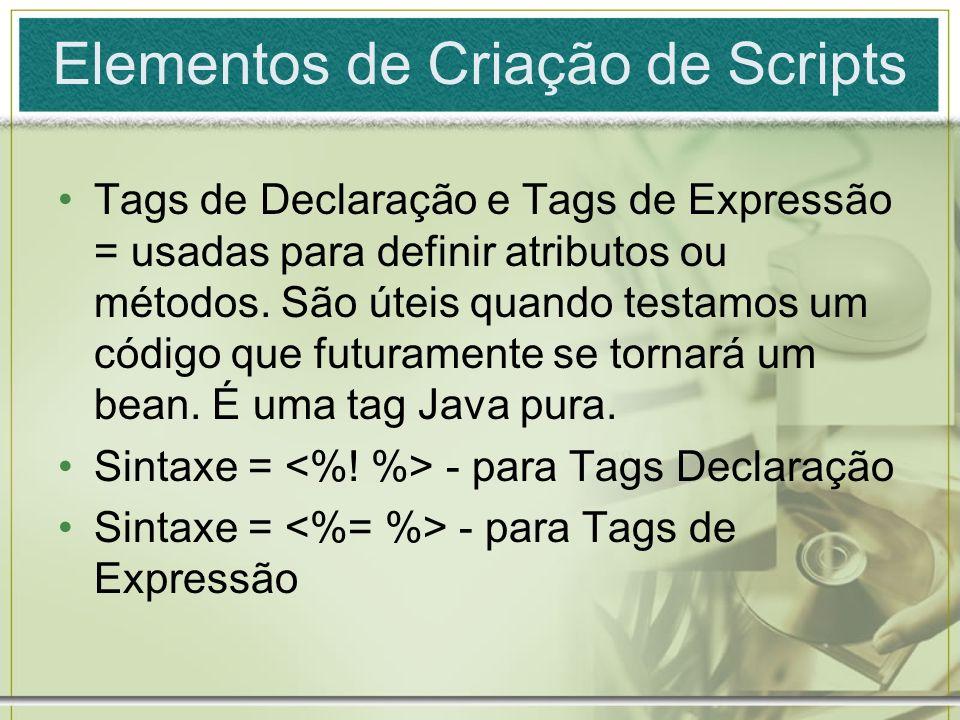 Elementos de Criação de Scripts Tags de Declaração e Tags de Expressão = usadas para definir atributos ou métodos. São úteis quando testamos um código