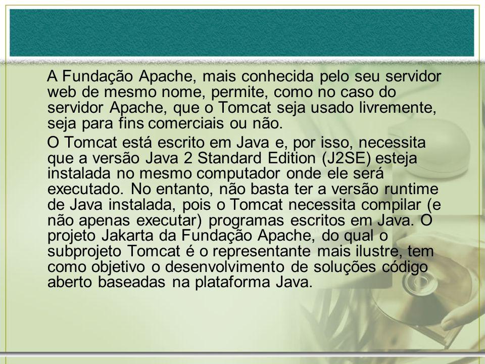 A Fundação Apache, mais conhecida pelo seu servidor web de mesmo nome, permite, como no caso do servidor Apache, que o Tomcat seja usado livremente, s