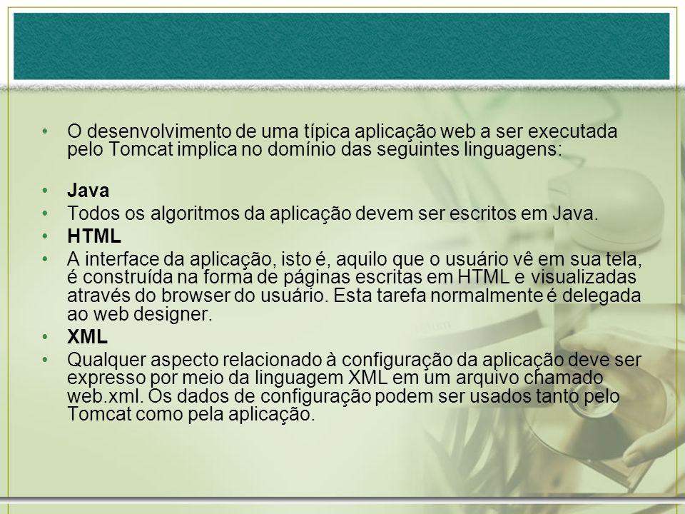 O desenvolvimento de uma típica aplicação web a ser executada pelo Tomcat implica no domínio das seguintes linguagens: Java Todos os algoritmos da apl