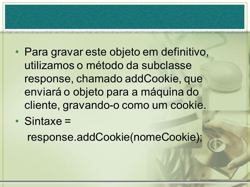 Para se recuperar este cookie, utilizamos o método chamado getCookies, da subclasse request.