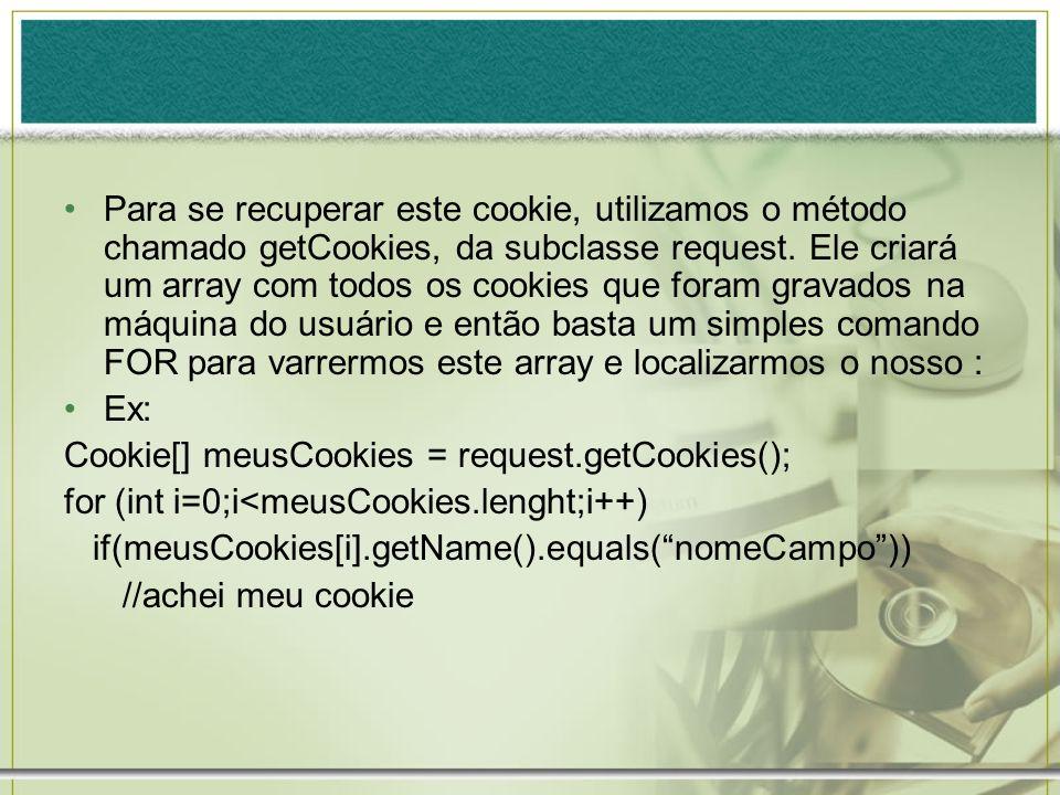 Exemplos Cookie1.htm ou index.jsp Informe seu Nome: Cookie2.jsp <% Cookie nomeCok=new Cookie(nome,request.getParameter(edNome)); response.addCookie(nomeCok); %>